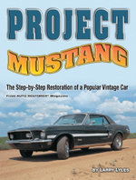 Project Mustang : The Step-by-Step Restoration of a Popular Vintage Car - Larry Lyles