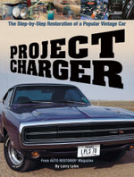 Project Charger : The Step-By-Step Restoration of a Popular Vintage Car - Larry Lyles