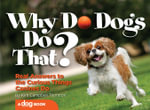 Why Do Dogs Do That? : Real Answers to the Curious Things Canines Do? - Kim Campbell Thornton