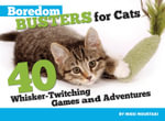 Boredom Busters for Cats : 40 Whisker-Twitching Games and Adventures - Nikki Moustaki