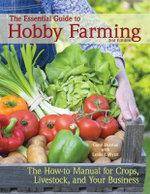 The Essential Guide to Hobby Farming : A How-to Manual for Crops, Livestock, and Your Business - Carol Ekarius