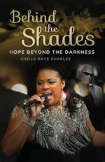 Behind the Shades : Hope Beyond the Darkness - Sheila Raye Charles