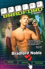 Dating Bradford - A Memoir - Bradford Noble