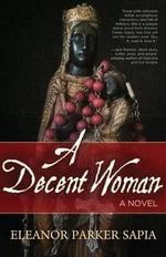 A Decent Woman - Eleanor Parker Sapia
