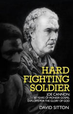 Hard Fighting Soldier : Joe Cannon: 60 Years of Mission Exploits - David Sitton