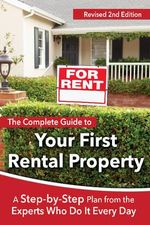 This Complete Guide to Your First Rental Property : A Step-By-Step Plan from the Experts Who Do It Every Day Revised 2nd Edition - Atlantic Publishing Group Inc