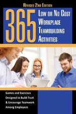 365 Low or No Cost Workplace Teambuilding Activities : Games and Exercises Designed to Build Trust & Encourage Teamwork Among Employees Revised 2nd Edition - John N Peragine, Jr