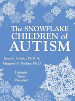 The Snowflake Children of Autism : Unleash Their Potential - Irene L Schulz