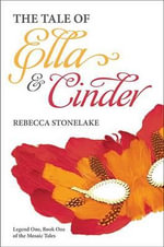 The Tale of Ella & Cinder : Legend One, Book One of the Mosaic Tales - Rebecca Stonelake