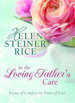 In the Loving Father's Care : Poems of Comfort in Times of Loss - Helen Steiner Rice
