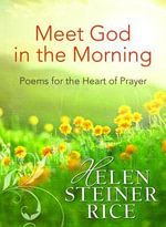Meet God in the Morning : Poems for the Heart of Prayer - Helen Steiner Rice