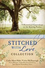 Stitched with Love Romance Collection : 9 Historical Courtships of Lives Pieced Together with Seamless Love - Cathy Marie Hake