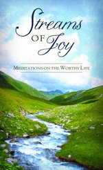 Streams of Joy : Meditations on the Worthy Life