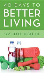 40 Days to Better Living--Optimal Health - Scott Morris