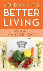 40 Days to Better Living--Weight Management - Dr. Scott Morris