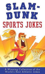 Slam-Dunk Sports Jokes : A Winning Collection of the World's Best Athletic Jokes - Paul M Miller