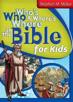 Who's Who and Where's Where in the Bible for Kids - Stephen M Miller