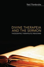 Divine Therapeia and the Sermon : Theocentric Therapeutic Preaching - Neil Pembroke
