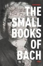 The Small Books of Bach : Poems - David Wright