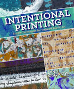 Intentional Printing : Simple Techniques for Inspired Fabric Art - Lynn Krawczyk