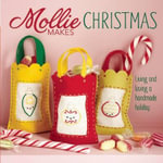 Mollie Makes Christmas : Living and Loving a Handmade Holiday - Mollie Makes