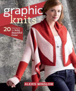 Graphic Knits : 20 Designs in Bold, Beautiful Color - Alexis Winslow