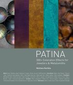 Patina : 300+ Coloration Effects for Jewelers & Metalsmiths - Matthew Runfola