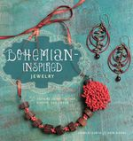 Bohemian Inspired Jewelry : 50 Designs Using Leather, Ribbon, and Cords - Lorelei Eurto