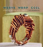 Weave Wrap Coil : Creating Artisan Wire Jewelry - Jodi Bombardier