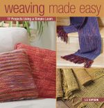 Weaving Made Easy : 18 Projects Using a Simple Loom - Liz Gipson