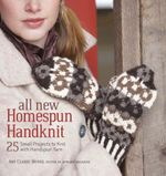 All New Homespun Handknit : 25 Small Projects to Knit with Handspun Yarn - Amy Clarke Moore