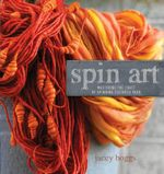 Spin Art : Mastering the Craft of Spinning Textured Yarn - Jacey Boggs