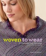 Woven to Wear : 17 Thoughtful Designs with Simple Shapes - Marilyn Murphy