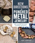 New Directions in Punched Metal Jewelry : 20 Clever and Easy Stamped Projects - Aisha Formanski