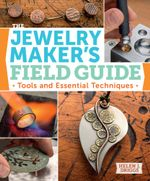 The Jewelry Maker's Field Guide : Tools and Essential Techniques - Helen Driggs