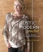 Rustic Modern Crochet : 18 Designs Inspired by Nature - Yumiko Alexander