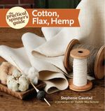 The Practical Spinner's Guide - Cotton, Flax, Hemp - Stephenie Gaustad