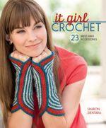 It Girl Crochet : 23 Must-Have Accessories - Sharon Zientara