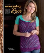 Everyday Lace : Simple, Sophisticated Knitted Garments - Heather Zoppetti