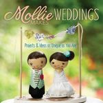 Mollie Makes Weddings : Projects & Ideas as Unique as You Are - Mollie Makes