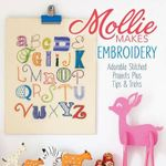 Mollie Makes Embroidery : Adorable Stitched Projects Plus Tips & Tricks - Mollie Makes