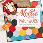 Mollie Makes Patchwork : Charming Quilted Projects Plus Tips & Tricks - Mollie Makes