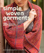 Simple Woven Garments : 20+ Projects to Weave & Wear - Sara Goldenberg White
