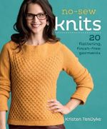 No-Sew Knits : 20 Flattering, Finish-Free Garments - Kristen TenDyke