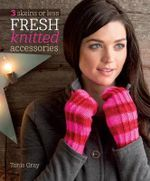 3 Skeins or Less - Fresh Knitted Accessories - Tanis Gray