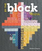 By the Block : 18 Surprisingly Simple Quilts - Siobhan Rogers