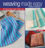 Weaving Made Easy : 17 Projects Using a Rigid-Heddle Loom - Liz Gipson