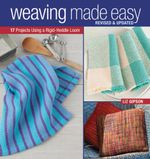 Weaving Made Easy Revised and Updated : 17 Projects Using a Rigid-Heddle Loom - Liz Gipson
