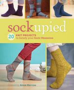 Sockupied : 20 Knit Projects to Satisfy Your Sock Obsession