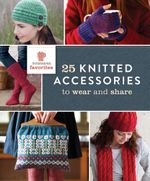 Interweave Favorites - 25 Knitted Accessories to Wear and Share - Interweave